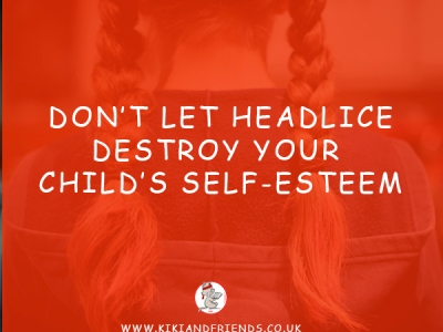 if you want to help your child's self-esteem, stop passing on your fear of head lice!